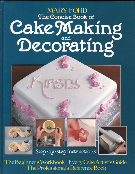 Cake Decorating Solutions Uk : The Concise Book of Cake Making and Decorating   Mary Ford